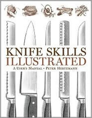 Knife Skills Illustrated: A Users Manual Peter Hertzmann