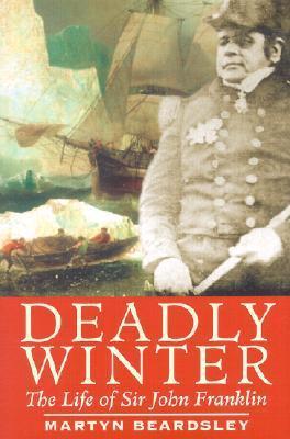 Deadly Winter: The Life of Sir John Franklin  by  Martyn Beardsley