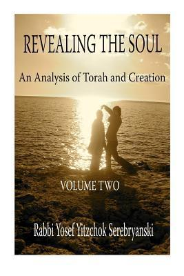 Revealing the Soul: An Analysis of Torah and Creation - Vol. 2  by  Yosef Yitzchak Schneersohn