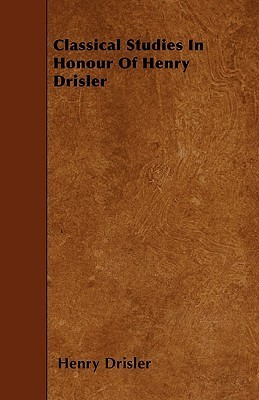 Classical Studies in Honour of Henry Drisler  by  Henry Drisler