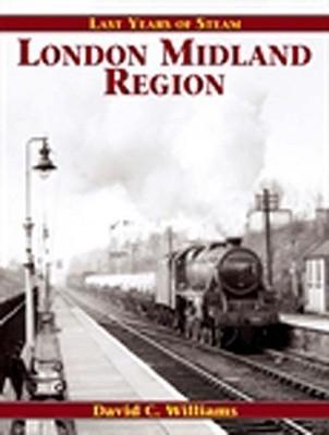 Last Years of Steam: London Midland Region David C. Williams