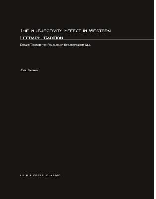 The Subjectivity Effect in Western Literary Tradition: Essays Toward the Release of Shakespeares Will Joel Fineman