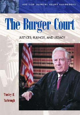 The Burger Court: Justices, Rulings, and Legacy  by  Tinsley E. Yarbrough