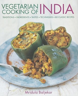 Vegetarian Cooking of India: Traditions, Ingredients, Tastes, Techniques, 80 Classic Recipes  by  Mridula Baljekar