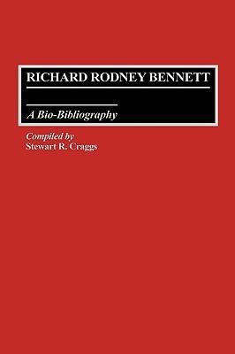 Richard Rodney Bennett: A Bio-Bibliography  by  Stewart R. Craggs