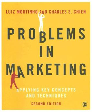 Problems in Marketing: Applying Key Concepts and Techniques Charles S. Chien
