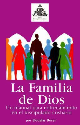 The Family of God: A Handbook for Adult Disciples of Jesus Christ  by  Douglas Beyer