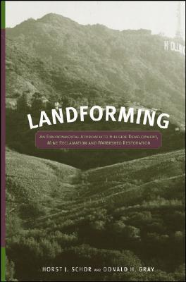 Landforming: An Environmental Approach to Hillside Development, Mine Reclamation and Watershed Restoration  by  Horst J. Schor