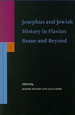 Josephus And Jewish History In Flavian Rome And Beyond  by  Joseph Sievers