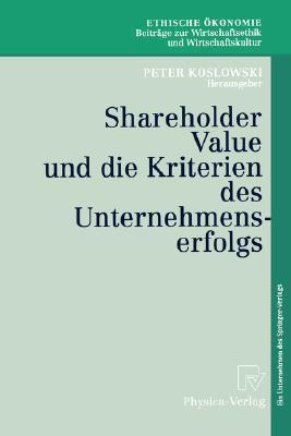 Shareholder Value Und Die Kriterien Des Unternehmenserfolgs Peter Koslowski