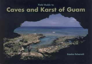 Field Guide to Caves and Karst of Guam  by  Danko Taborosi
