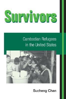 Survivors: CAMBODIAN REFUGEES IN THE UNITED STATES Sucheng Chan