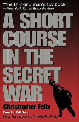 A Short Course in the Secret War Christopher Felix