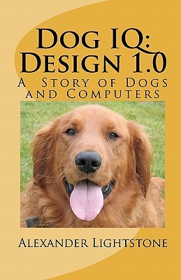 Dog Iq: Design 1.0: A Story Of Dogs And Computers  by  Alexander Lightstone