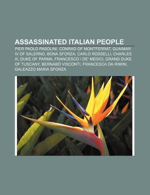 Assassinated Italian People: Pier Paolo Pasolini, Conrad of Montferrat, Guaimar IV of Salerno, Bona Sforza, Carlo Rosselli, Charles III  by  Source Wikipedia