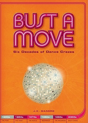 Bust a Move: Six Decades of Dance Crazes  by  J.K. Manero