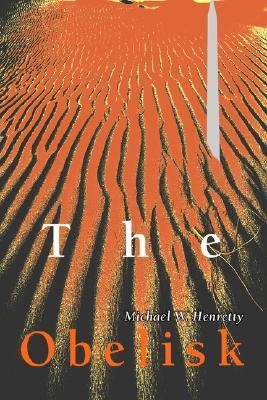 The Obelisk  by  Michael W. Henretty