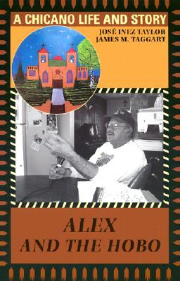 Alex and the Hobo: A Chicano Life and Story  by  José Inez Taylor