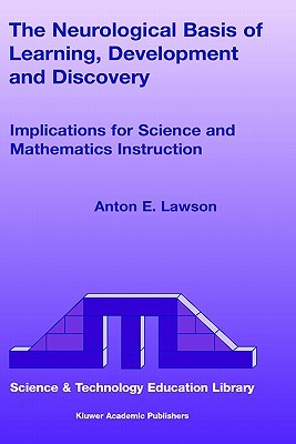 The Neurological Basis of Learning, Development and Discovery: Implications for Science and Mathematics Instruction Anton E. Lawson