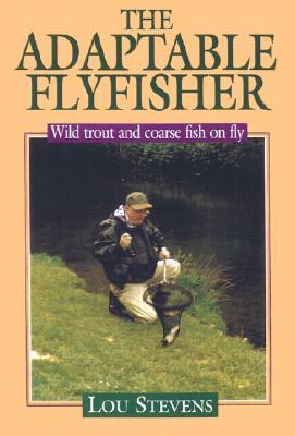Adaptable Flyfisher Lou Stevens