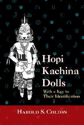 Hopi Kachina Dolls with a Key to Their Identification Harold S. Colton