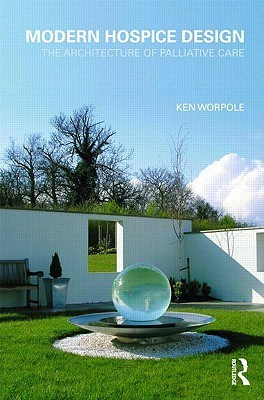 Modern Hospice Design: The Architecture of Palliative Care Ken Worpole