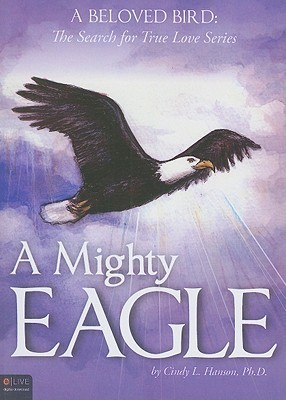 A Mighty Eagle: A Beloved Bird: The Search for True Love Series  by  Cindy L. Hanson