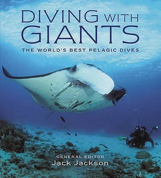 Diving With Giants: The Worlds Best Pelagic Dives  by  Jack  Jackson