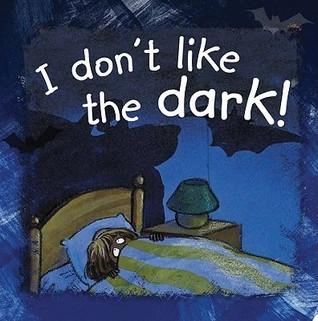 I Dont Like the Dark! Ann De Bode