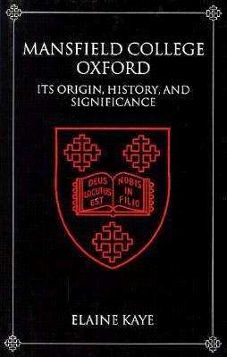 Mansfield College, Oxford: Its Origin, History, and Significance  by  Elaine Kaye