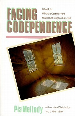 Facing Codependence: What It Is, Where It Comes from, How It Sabotages Our Lives  by  Pia Mellody