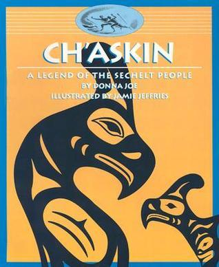 Chaskin: A Legend of the Sechelt People Donna Joe