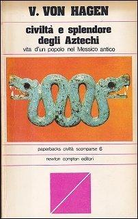 Civiltà e splendore degli Aztechi Victor Wolfgang von Hagen