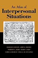 An Atlas of Interpersonal Situations  by  Harold H. Kelley