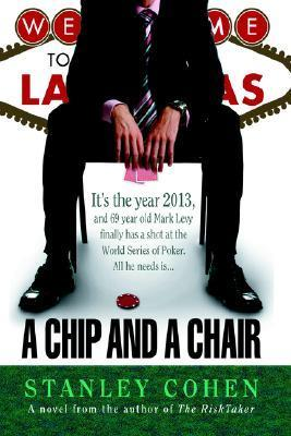 A Chip And A Chair: The 2013 World Series Of Poker  by  Stanley Cohen