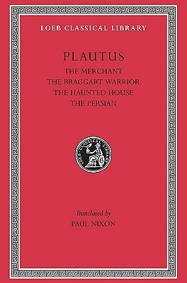 The Merchant / The Braggart Warrior / The Haunted House /  The Persian Plautus