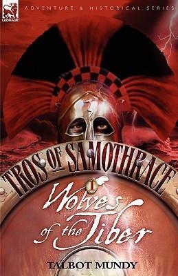 Tros of Samothrace 1: Wolves of the Tiber Talbot Mundy