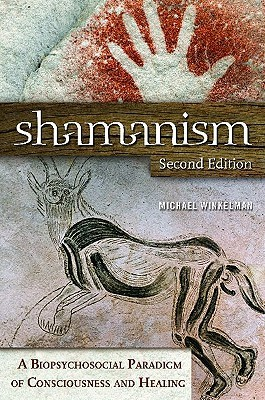Shamanism: The Neural Ecology of Consciousness and Healing Michael Winkelman