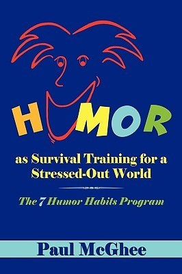 Humor as Survival Training for a Stressed-Out World: The 7 Humor Habits Program  by  Paul E. McGhee