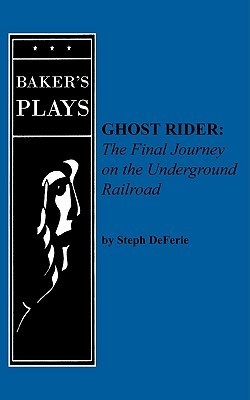 Ghost Rider: The Final Journey on the Underground Railroad Steph DeFerie