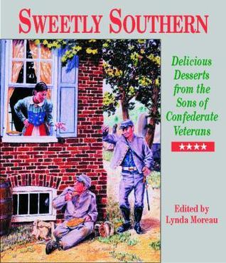 Sweetly Southern: Delicious Desserts from the Sons of Confederate Veterans Lynda Moreau
