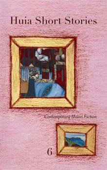 Huia Short Stories 6: Contemporary Maori Fiction  by  Huia Publishers