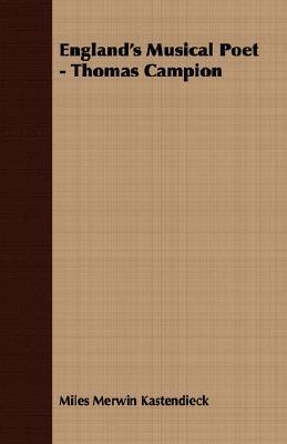 Englands Musical Poet - Thomas Campion  by  Miles Merwin Kastendieck