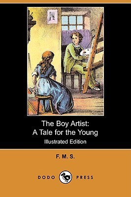 The Boy Artist: A Tale for the Young F.M.S.