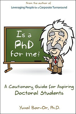 Is a PhD for Me? Life in the Ivory Tower: A Cautionary Guide for Aspiring Doctoral Students  by  Yuval D. Bar-Or