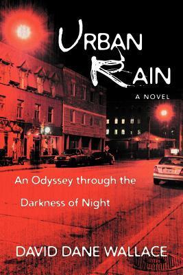Urban Rain: An Odyssey Through the Darkness of Night  by  David Dane Wallace
