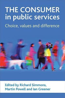 The Consumer in Public Services: Choice, Values and Difference  by  Richard Simmons