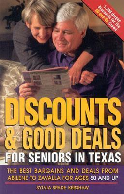 Discounts and Good Deals for Seniors in Texas: The Best Bargains and Deals from Abilene to Zavalla for Ages 50 and Up  by  Sylvia Spade-Kershaw