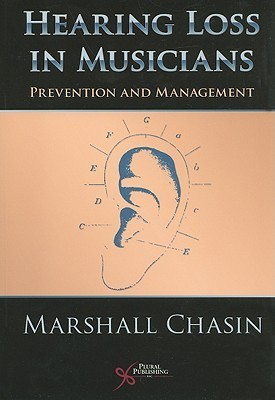 Hearing Loss in Musicians: Prevention and Management  by  Marshall Chasin