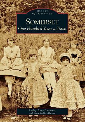 Somerset: One Hundred Years a Town  by  Lesley Anne Simmons